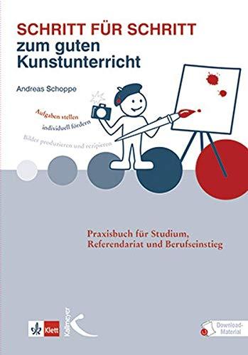 Schritt für Schritt zum guten Kunstunterricht: Praxisbuch für Studium, Referendariat und Berufseinstieg