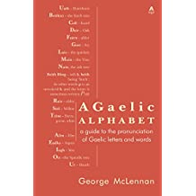 A Gaelic Alphabet: a guide to the pronunciation of Gaelic letters and words (English Edition)