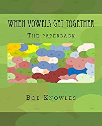 When Vowels Get Together: The paperback by Bob Knowles (2014-02-24)