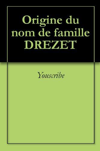Origine du nom de famille DREZET (Oeuvres courtes) par Youscribe