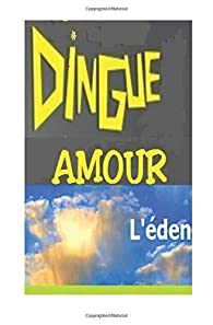 dingue amour: l'éden par Michel ALARCON
