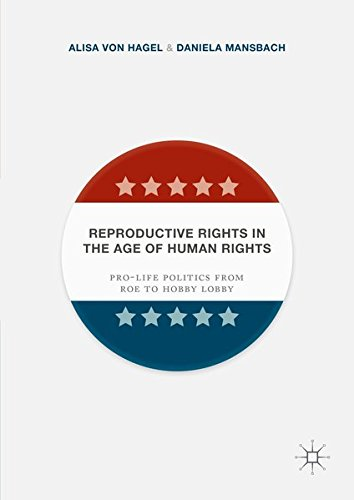 reproductive-rights-in-the-age-of-human-rights-pro-life-politics-from-roe-to-hobby-lobby