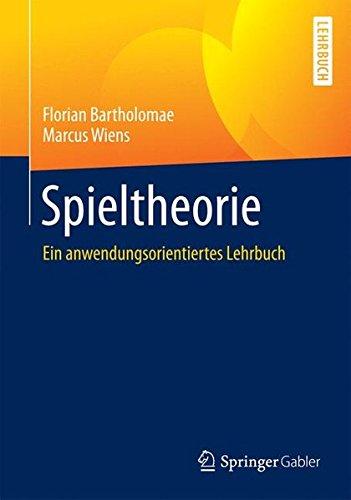 Spieltheorie: Ein anwendungsorientiertes Lehrbuch (Spieltheorie)