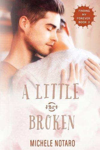 A Little Bit Broken: Finding My Forever Book 2: Volume 2 por Michele Notaro