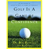 GOLF IS A GAME OF CONFIDENCE BY Rotella, Bob(Author)05-1996( Hardcover )
