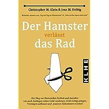 Der Hamster verlässt das Rad: Der Weg zur finanziellen Freiheit und Autarkie - wie auch Anfänger online Geld verdienen, Geld richtig anlegen, Vermögen aufbauen und passives Einkommen erzielen!