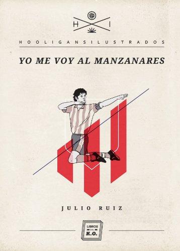 Yo me voy al Manzanares (Hooligans Ilustrados nº 6) por Julio Ruiz