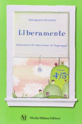 Liberamente. Letture, laboratori creativi e di comunicazione. Per la 4ª classe elementare. Con espansione online