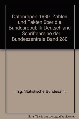 Datenreport 1989. Zahlen und Fakten über die Bundesrepublik Deutschland - Schriftenreihe der Bundeszentrale Band 280