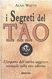 I segreti del tao. L'impatto dell'antica saggezza orientale sulla vita odierna