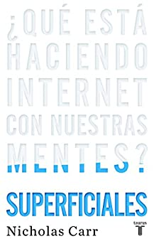 Superficiales: ¿Qué está haciendo Internet con nuestras mentes? de [Carr, Nicholas]