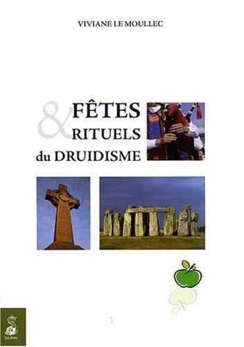 Fêtes et rituels du Druidisme : Spiritualisez les grands moments de votre vie avec tous ces rituels millénaires qui vous sont enfin transmis de Viviane Le Moullec (18 juin 2009) Broché