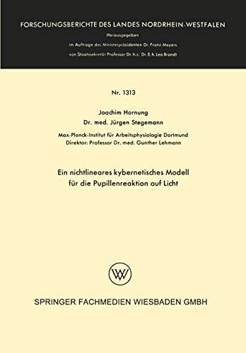 Ein nichtlineares kybernetisches Modell für die Pupillenreaktion auf Licht (Forschungsberichte des Landes Nordrhein-Westfalen (1313), Band 1313)