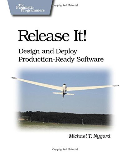 Release It!: Design and Deploy Production-Ready Software (Pragmatic Programmers) by Michael T. Nygard (April 9, 2007) Paperback