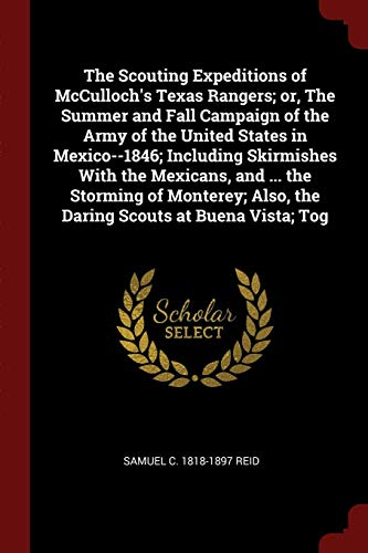 The Scouting Expeditions of McCulloch's Texas Rangers; Or, the Summer and Fall Campaign of the Army of the United States in Mexico--1846; Including Sk Texas Rangers Fall