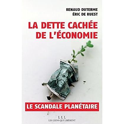 La dette cachée de l'économie: Un scandale planétaire (LIENS QUI LIBER)