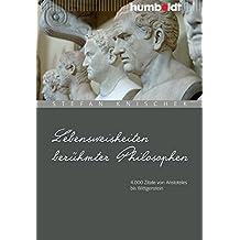 Lebensweisheiten berühmter Philosophen: 4000 Zitate von Aristoteles bis Wittgenstein