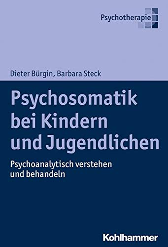 Psychosomatik bei Kindern und Jugendlichen: Psychoanalytisch verstehen und behandeln