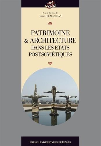 Patrimoine & architecture dans les Etats post-soviétiques par Taline Ter Minassian, Collectif