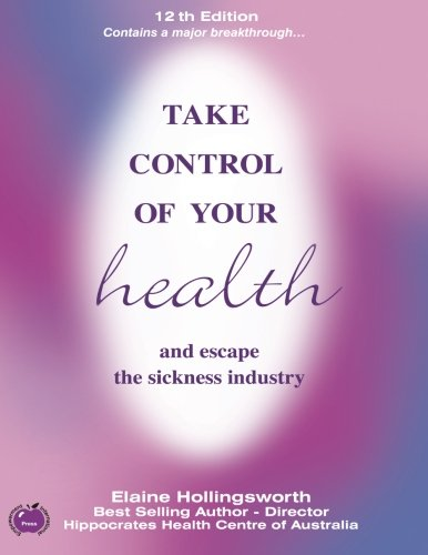 Take Control of Your Health and Escape the Sickness Industry: 12th Edition