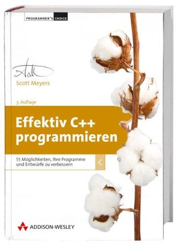 Effektiv C++ programmieren: 55 Möglichkeiten, Ihre Programme und Entwürfe zu verbessern (Programmer's Choice)