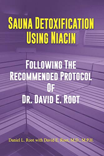 Sauna Detoxification Using Niacin: Following The Recommended Protocol Of Dr. David E. Root -