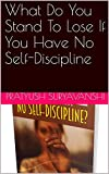 What Do You Stand To Lose If You Have No Self-Discipline (English Edition)