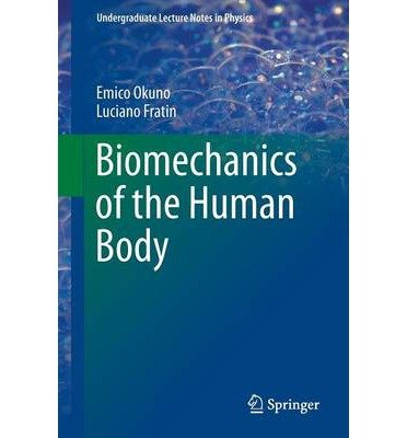 [ BIOMECHANICS OF THE HUMAN BODY (2014) (UNDERGRADUATE LECTURE NOTES IN PHYSICS) ] By Okuno, Emico ( Author ) ( 2013 ) { Paperback }