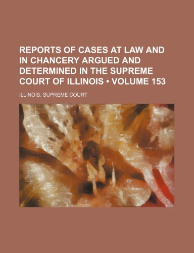 Reports of Cases at Law and in Chancery Argued and Determined in the Supreme Court of Illinois (Volume 153)