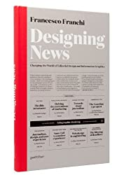 [(Designing News: Changing the World of Editorial Design and Information Graphics)] [ By (author) Francesco Franchi ] [December, 2013]