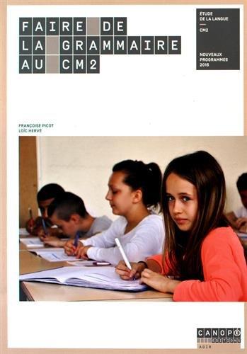 Faire de la Grammaire au CM2 - Nouveau programme 2016 par Françoise Picot