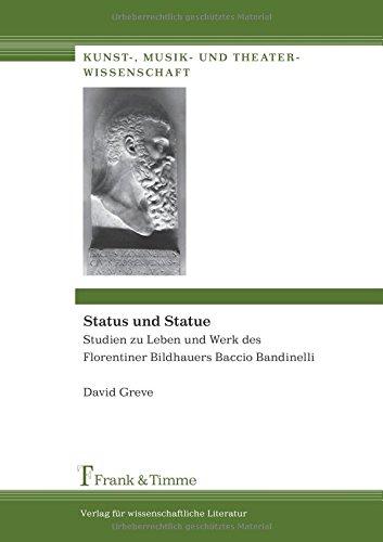 Status und Statue. Studien zu Leben und Werk des Florentiner Bildhauers Baccio Bandinelli (Kunst-, Musik- Und Theaterwissenschaft,) por David Greve