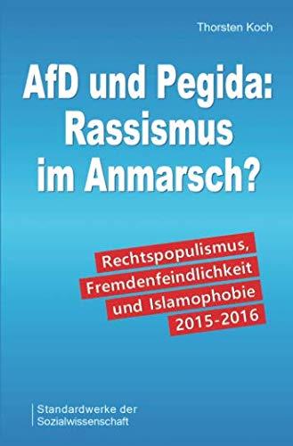 AfD und Pegida: Rassismus im Anmarsch?: Rechtspopulismus, Fremdenfeindlichkeit und Islamophobie 2015-2016