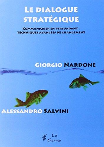 Le dialogue stratégique : Communiquer en persuadant : techniques avancées de changement par Giorgio Nardone