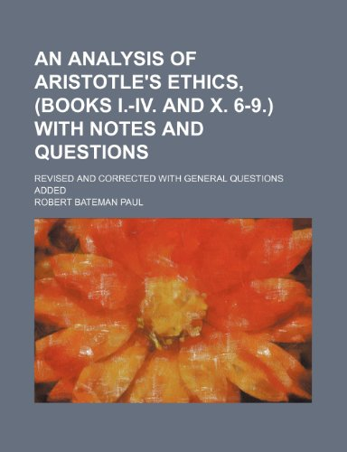 An analysis of Aristotle's ethics, (books I.-Iv. and X. 6-9.) with notes and questions; revised and corrected with general questions added