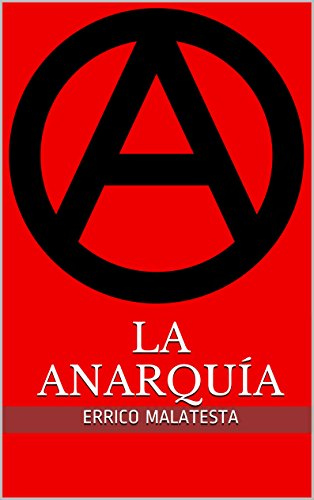LA ANARQUÍA por Errico Malatesta