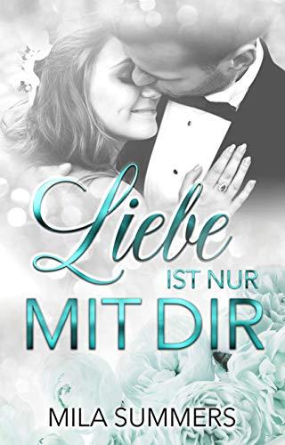 Liebe ist nur mit Dir: Liebesroman -
