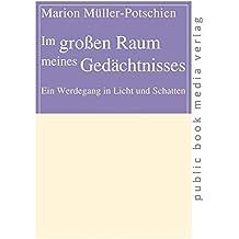 Im großen Raum meines Gedächtnisses: Ein Werdegang in Licht und Schatten (public book media verlag)