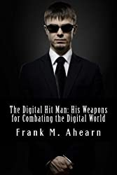 The Digital Hit Man: His Weapons for Combating the Digital World by Ahearn, Frank M. (2012) Paperback