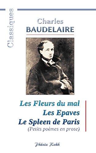 Charles BAUDELAIRE - Les Fleurs du mal / Les Epaves / Le Spleen de Paris: 200 pomes de Charles Baudelaire
