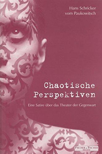 Chaotische Perspektiven: Eine Satire über das Theater der Gegenwart (Fischer & Fischer Medien)
