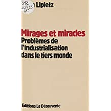 Mirages et Miracles: Problèmes de l'industrialisation dans le tiers-monde