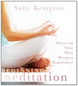Beginning Meditation: Enjoying Your Own Deepest Experience by Sally Kempton (2011-01-28)