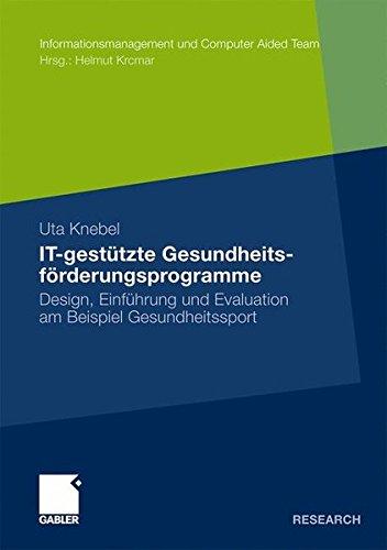 IT-gestützte Gesundheitsförderungsprogramme: Design, Einführung und Evaluation am Beispiel Gesundheitssport (Informationsmanagement und Computer Aided Team) (German Edition)
