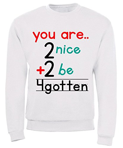 You Are Too Nice To Be Forgotten Funny Lovely Quote Math Design Men Women Uomo Donna White Sweatshirt