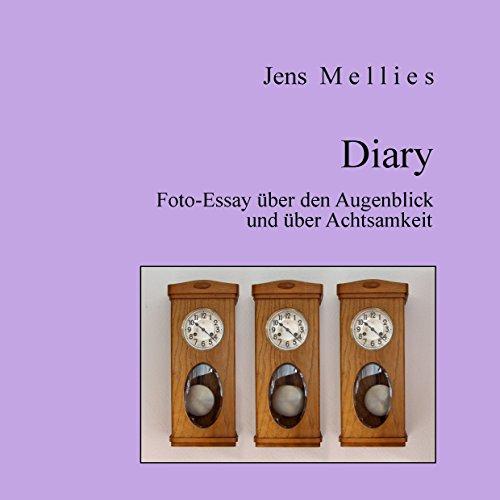 Diary: Foto-Essay über den Augenblick und über Achtsamkeit (Foto-Essays)