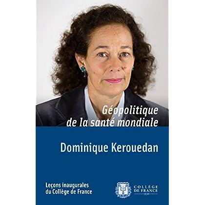 Géopolitique de la santé mondiale: Leçon inaugurale prononcée le jeudi 14février2013 (Leçons inaugurales t. 234)