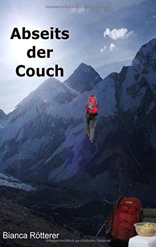 Preisvergleich Produktbild Abseits der Couch: Wie eine Couchpotatoe die Welt kennenlernt und Unmögliches möglich wird.