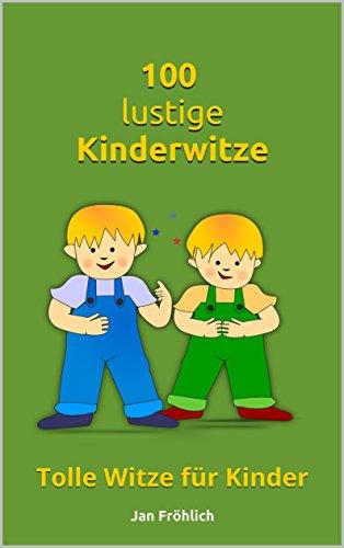 100 lustige Kinderwitze: Tolle Witze für Kinder (Kinderbuch, Witze für kinder, Witze buch, Kinderbücher ab 8 Jahre, witzige Bücher, Witzebuch kinder ab 8)