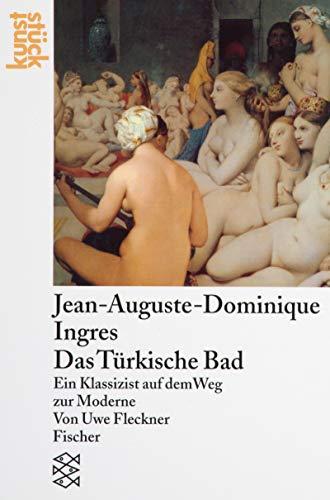 Jean Auguste Dominique Ingres (Jean-Auguste-Dominique Ingres, Das Türkische Bad: Ein Klassizist auf dem Weg zur Moderne)